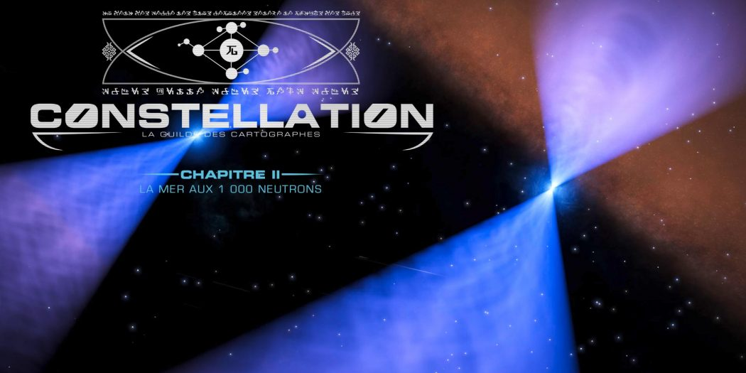 constellation_une_chapitre_2_lgc_la-mer-aux-1000-neutrons